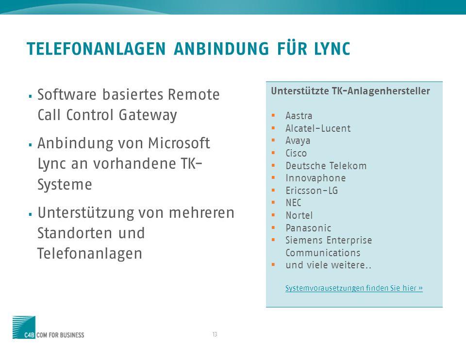 13 Software basiertes Remote Call Control Gateway Anbindung von Microsoft Lync an vorhandene TK- Systeme Unterstützung von mehreren Standorten und Tel