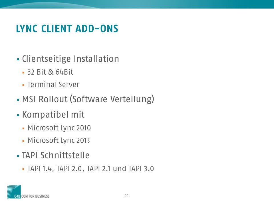 20 LYNC CLIENT ADD-ONS Clientseitige Installation 32 Bit & 64Bit Terminal Server MSI Rollout (Software Verteilung) Kompatibel mit Microsoft Lync 2010