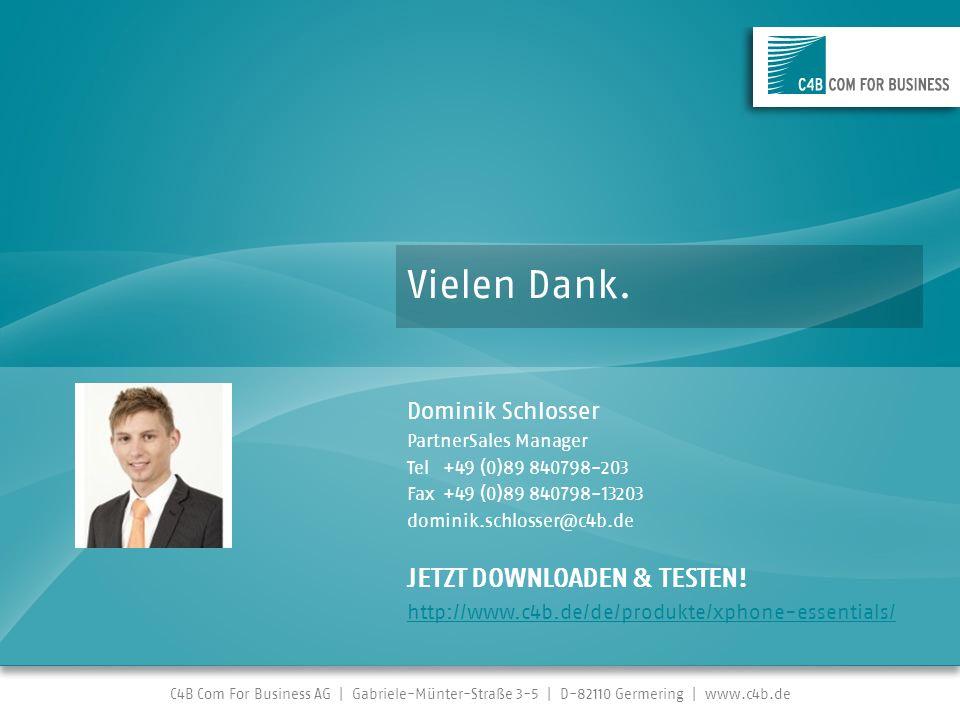 C4B Com For Business AG | Gabriele-Münter-Straße 3-5 | D-82110 Germering | www.c4b.de Vielen Dank. Dominik Schlosser PartnerSales Manager Tel+49 (0)89