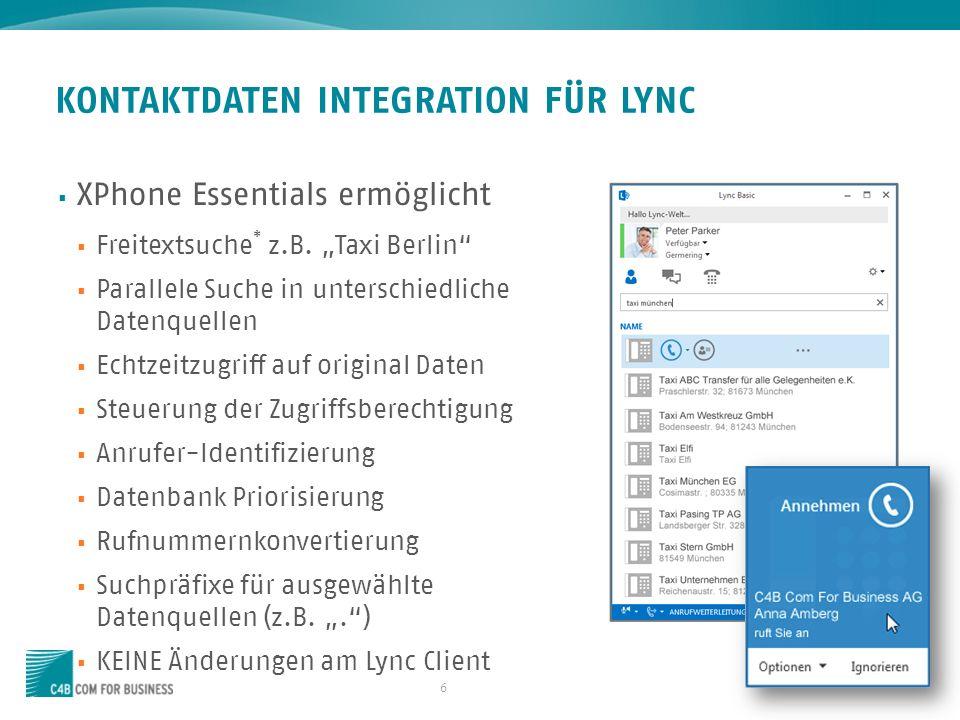 6 KONTAKTDATEN INTEGRATION FÜR LYNC XPhone Essentials ermöglicht Freitextsuche * z.B. Taxi Berlin Parallele Suche in unterschiedliche Datenquellen Ech