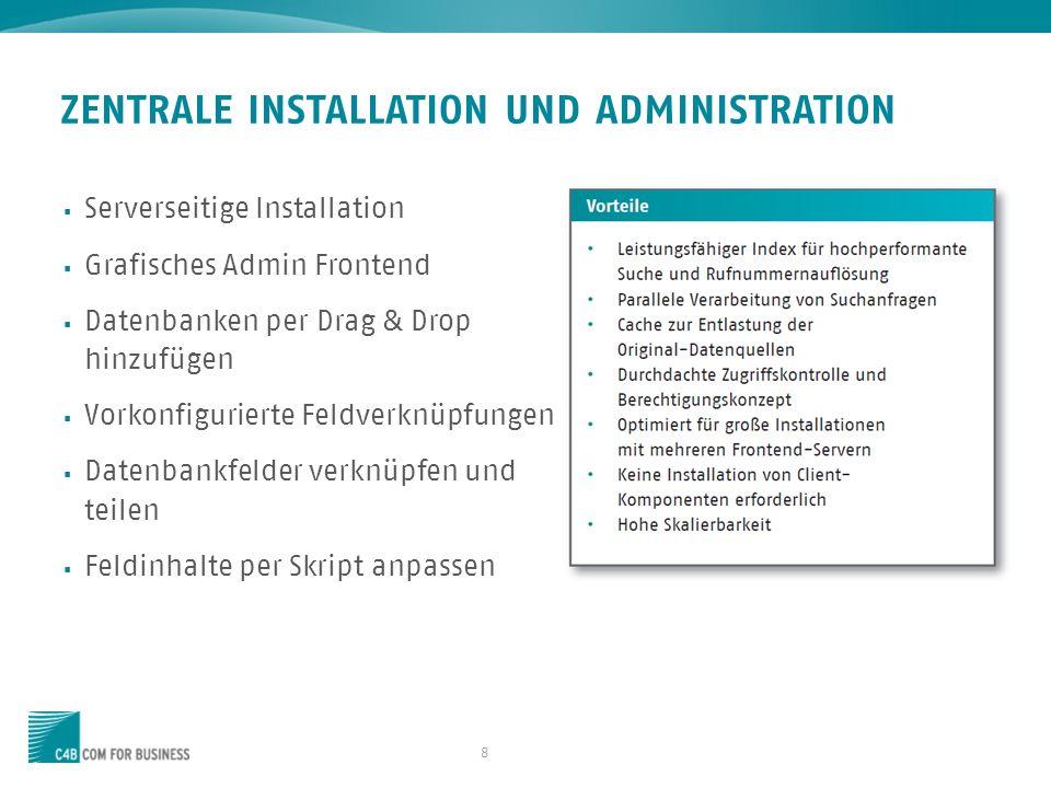 8 ZENTRALE INSTALLATION UND ADMINISTRATION Serverseitige Installation Grafisches Admin Frontend Datenbanken per Drag & Drop hinzufügen Vorkonfiguriert