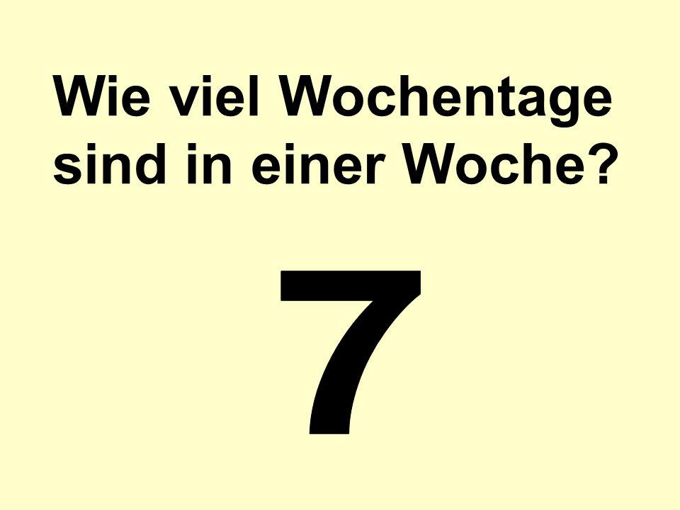 Also, wie viel Tage sind in einer Woche? In einer Woche sind ….