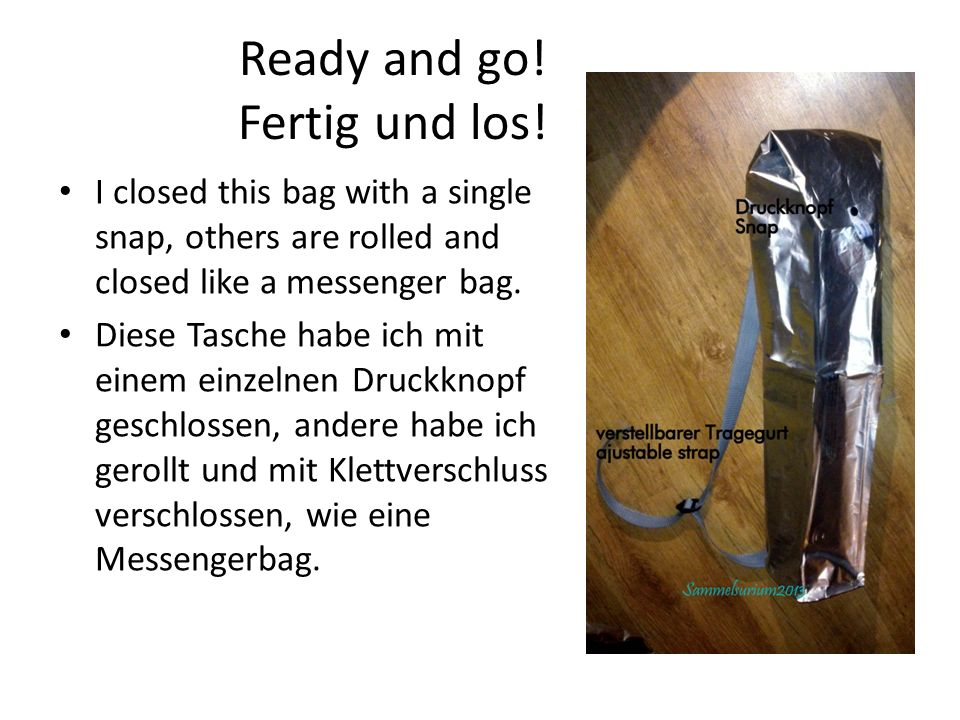 Ready and go! Fertig und los! I closed this bag with a single snap, others are rolled and closed like a messenger bag. Diese Tasche habe ich mit einem