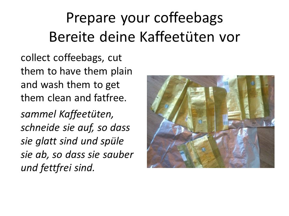 Prepare your coffeebags Bereite deine Kaffeetüten vor collect coffeebags, cut them to have them plain and wash them to get them clean and fatfree.