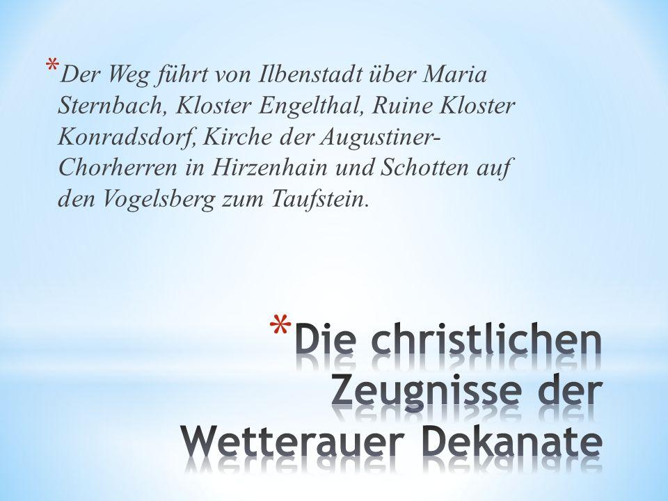 * Der Weg führt von Ilbenstadt über Maria Sternbach, Kloster Engelthal, Ruine Kloster Konradsdorf, Kirche der Augustiner- Chorherren in Hirzenhain und