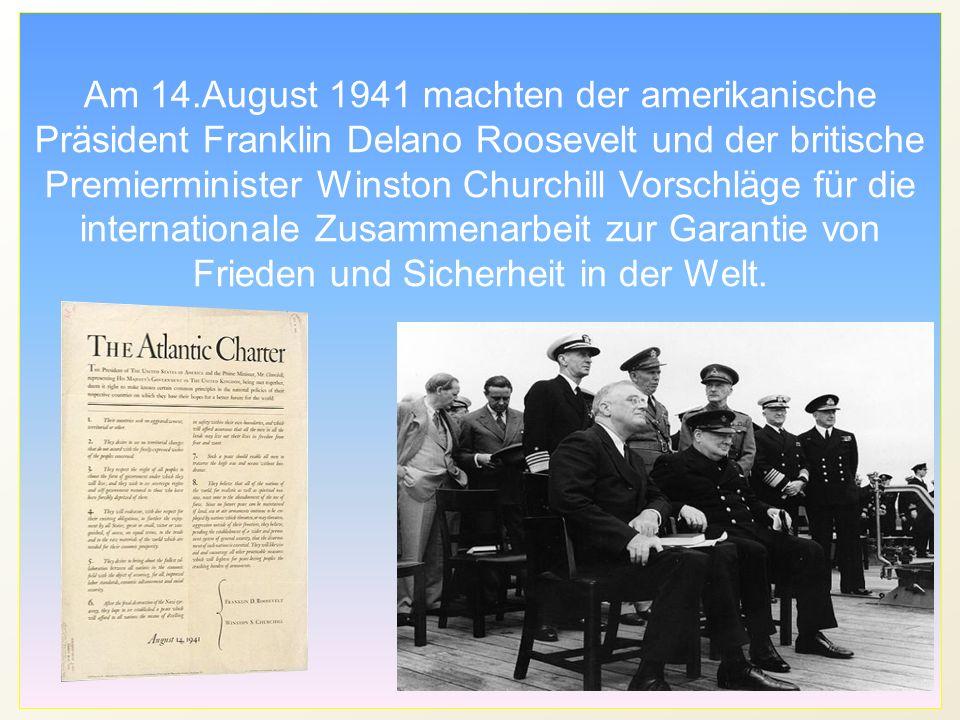 Am 14.August 1941 machten der amerikanische Präsident Franklin Delano Roosevelt und der britische Premierminister Winston Churchill Vorschläge für die