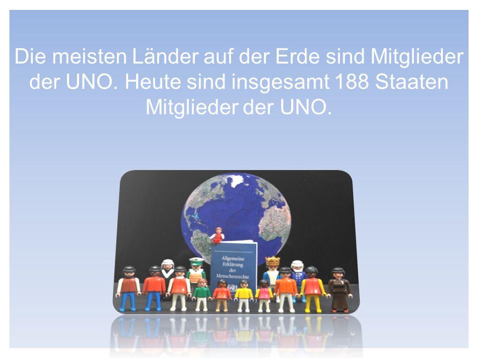 Die meisten Länder auf der Erde sind Mitglieder der UNO. Heute sind insgesamt 188 Staaten Mitglieder der UNO.