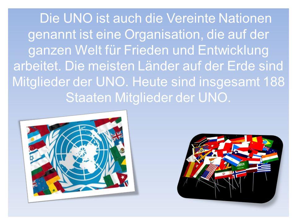 Die UNO ist auch die Vereinte Nationen genannt ist eine Organisation, die auf der ganzen Welt für Frieden und Entwicklung arbeitet. Die meisten Länder