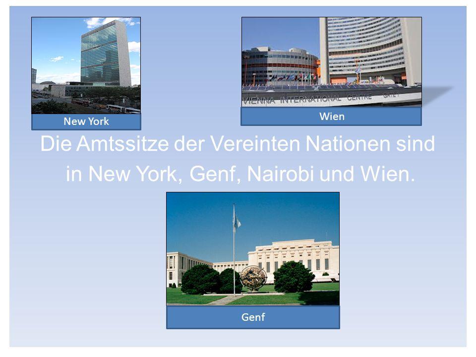 Die Amtssitze der Vereinten Nationen sind in New York, Genf, Nairobi und Wien. Wien Genf New York