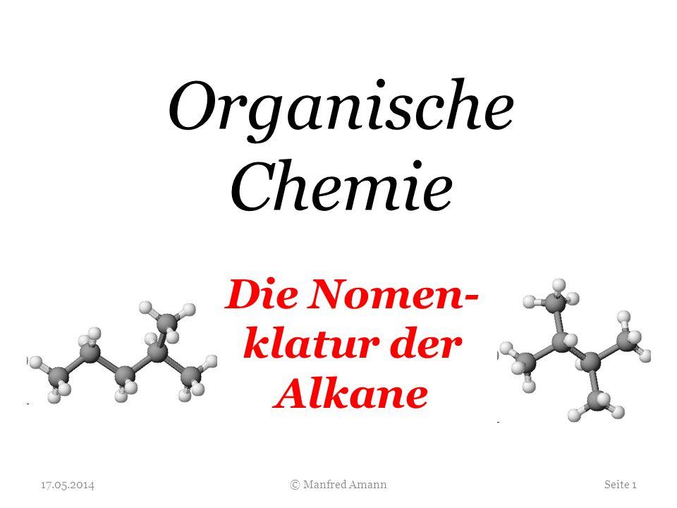 Organische Chemie 17.05.2014Seite 1© Manfred Amann Die Nomen- klatur der Alkane
