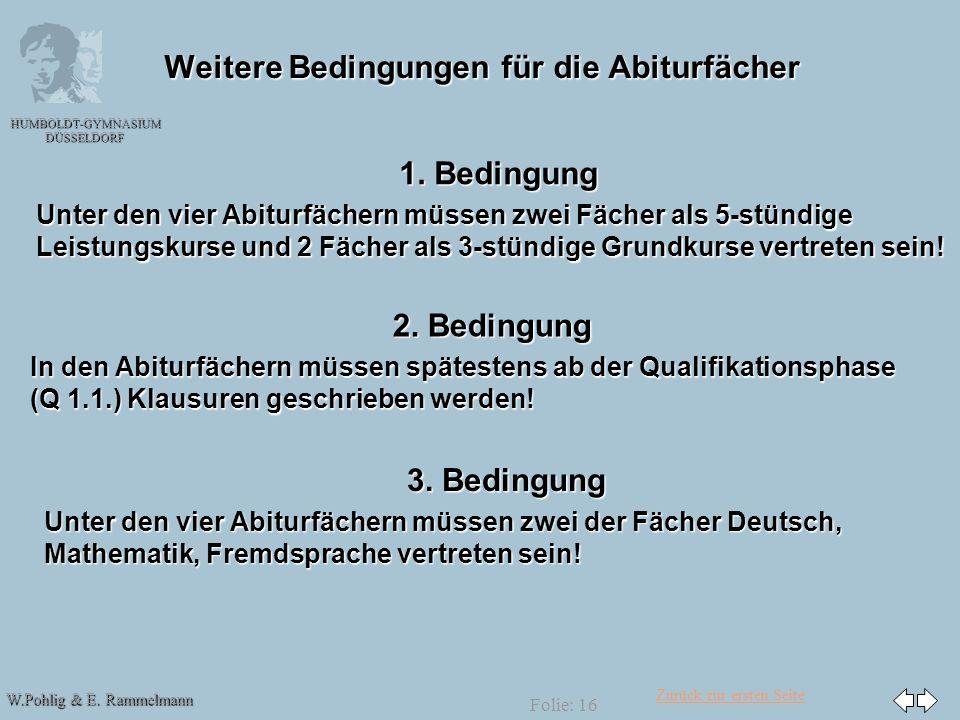Zurück zur ersten Seite W.Pohlig & E. Rammelmann HUMBOLDT-GYMNASIUM DÜSSELDORF Folie: 16 Weitere Bedingungen für die Abiturfächer 1. Bedingung Unter d