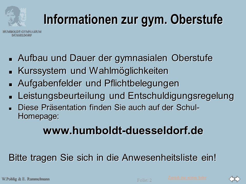 Zurück zur ersten Seite W.Pohlig & E. Rammelmann HUMBOLDT-GYMNASIUM DÜSSELDORF Folie: 2 Informationen zur gym. Oberstufe n Aufbau und Dauer der gymnas