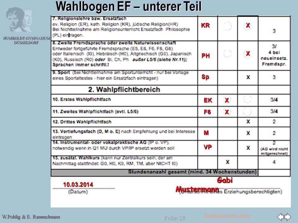 Zurück zur ersten Seite W.Pohlig & E. Rammelmann HUMBOLDT-GYMNASIUM DÜSSELDORF Wahlbogen EF – unterer Teil KRX PH X EKX F6X M VP10.03.2014 Gabi Muster