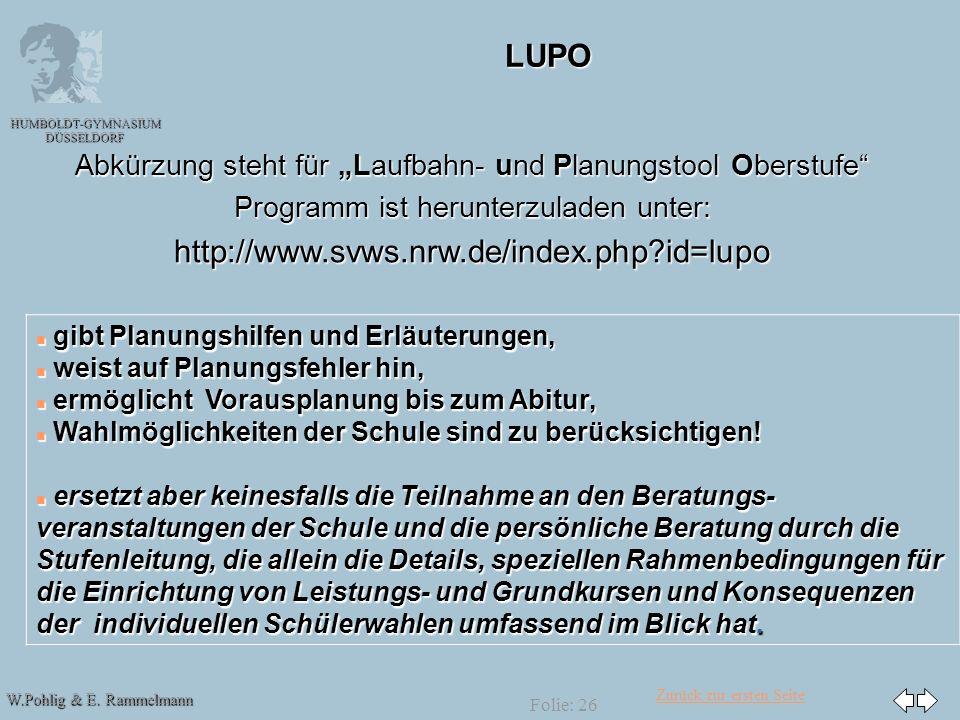 Zurück zur ersten Seite W.Pohlig & E. Rammelmann HUMBOLDT-GYMNASIUM DÜSSELDORF Folie: 26 LUPO Abkürzung steht für Laufbahn- und Planungstool Oberstufe