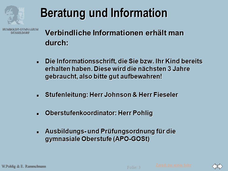 Zurück zur ersten Seite W.Pohlig & E. Rammelmann HUMBOLDT-GYMNASIUM DÜSSELDORF Folie: 3 Beratung und Information Verbindliche Informationen erhält man