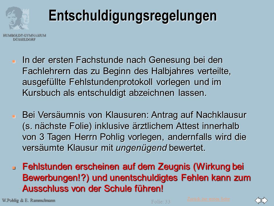 Zurück zur ersten Seite W.Pohlig & E. Rammelmann HUMBOLDT-GYMNASIUM DÜSSELDORF Folie: 33 Entschuldigungsregelungen n In der ersten Fachstunde nach Gen