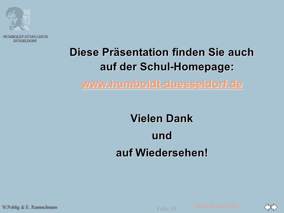 Zurück zur ersten Seite W.Pohlig & E. Rammelmann HUMBOLDT-GYMNASIUM DÜSSELDORF Folie: 38 Diese Präsentation finden Sie auch auf der Schul-Homepage: ww