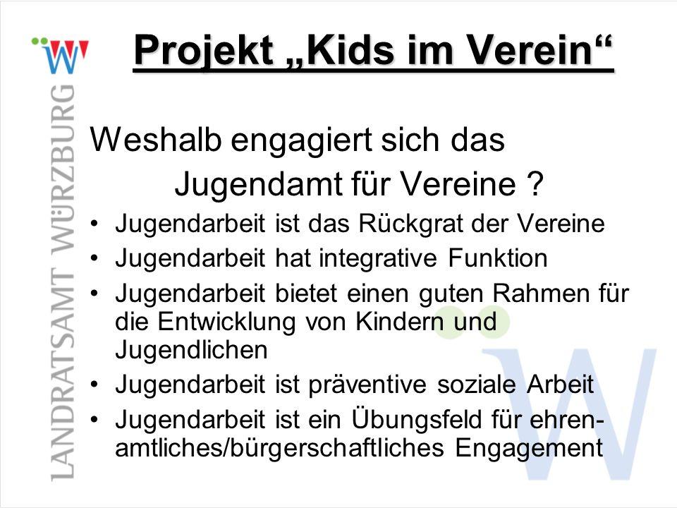 Projekt Kids im Verein Weshalb engagiert sich das Jugendamt für Vereine ? Jugendarbeit ist das Rückgrat der Vereine Jugendarbeit hat integrative Funkt