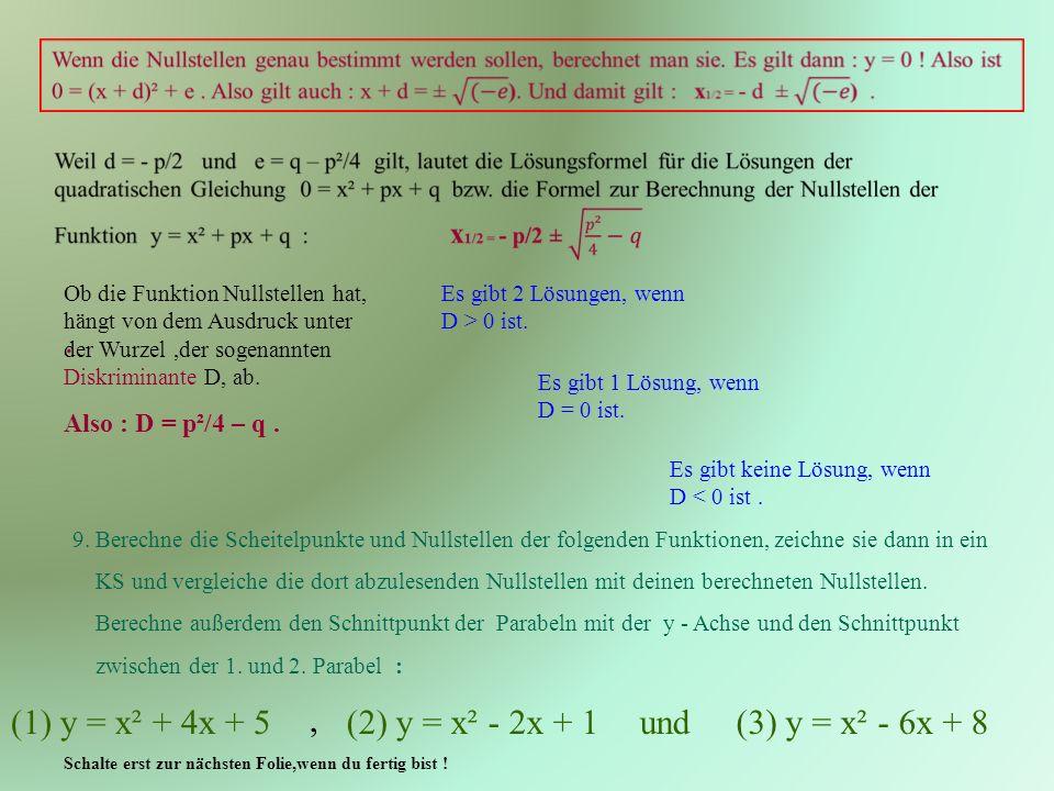 Ob die Funktion Nullstellen hat, hängt von dem Ausdruck unter der Wurzel,der sogenannten Diskriminante D, ab.