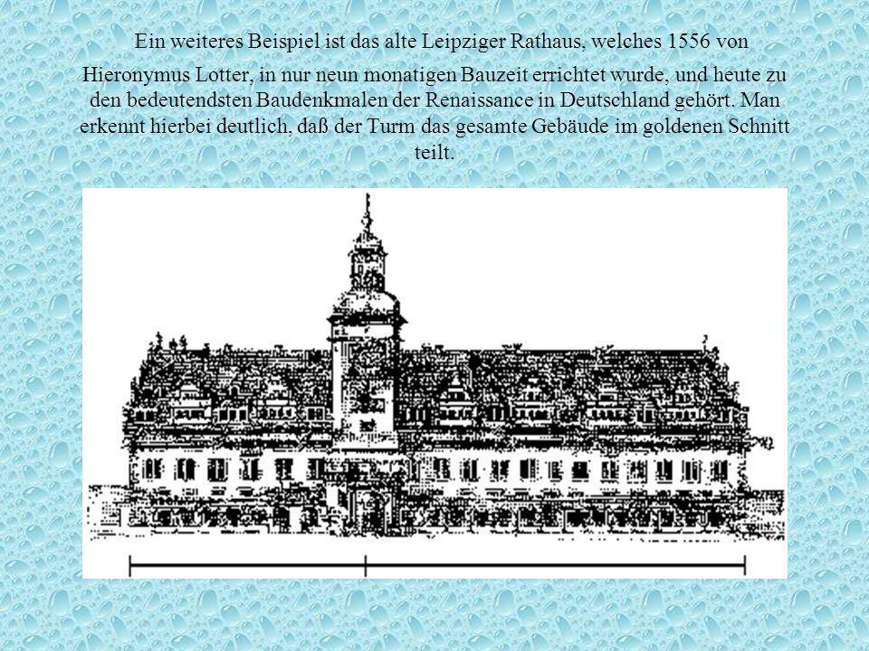 Ein weiteres Beispiel ist das alte Leipziger Rathaus, welches 1556 von Hieronymus Lotter, in nur neun monatigen Bauzeit errichtet wurde, und heute zu den bedeutendsten Baudenkmalen der Renaissance in Deutschland gehört.