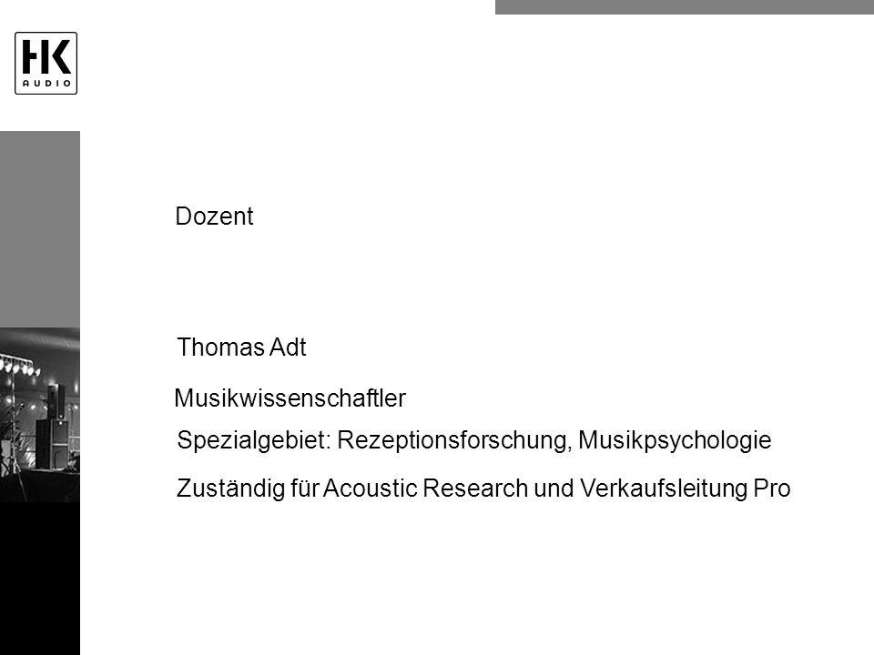 Dozent Spezialgebiet: Rezeptionsforschung, Musikpsychologie Thomas Adt Musikwissenschaftler Zuständig für Acoustic Research und Verkaufsleitung Pro