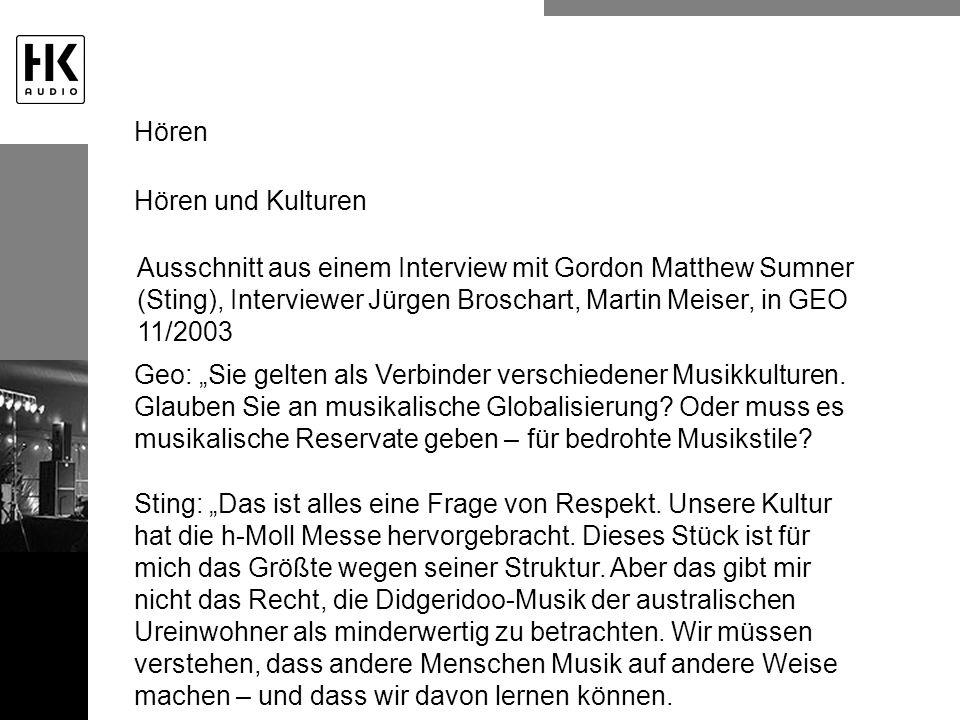 Hören und Kulturen Ausschnitt aus einem Interview mit Gordon Matthew Sumner (Sting), Interviewer Jürgen Broschart, Martin Meiser, in GEO 11/2003 Geo: