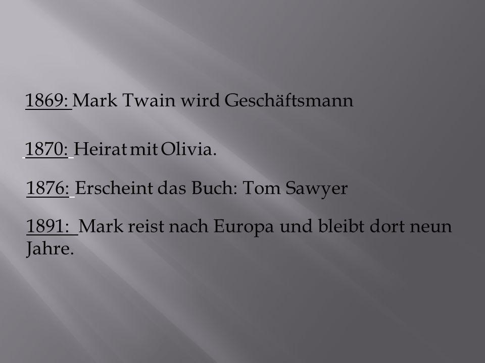 1869: Mark Twain wird Geschäftsmann 1870: Heirat mit Olivia.