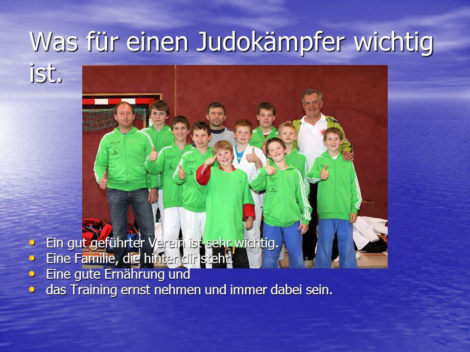 Was für einen Judokämpfer wichtig ist. Ein gut geführter Verein ist sehr wichtig. Ein gut geführter Verein ist sehr wichtig. Eine Familie, die hinter