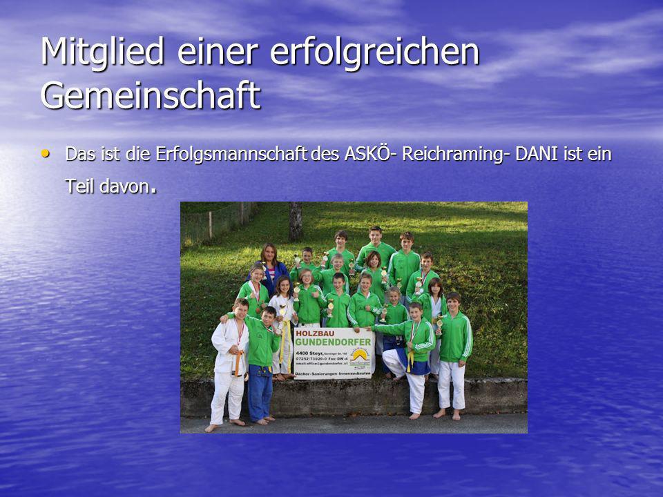 Mitglied einer erfolgreichen Gemeinschaft Das ist die Erfolgsmannschaft des ASKÖ- Reichraming- DANI ist ein Teil davon. Das ist die Erfolgsmannschaft