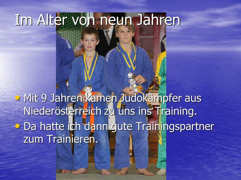 Im Alter von neun Jahren Mit 9 Jahren kamen Judokämpfer aus Niederösterreich zu uns ins Training. Mit 9 Jahren kamen Judokämpfer aus Niederösterreich