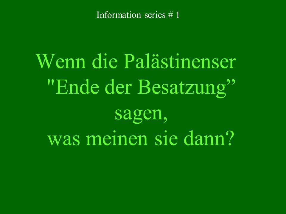 Wenn die Palästinenser Ende der Besatzung sagen, was meinen sie dann? Information series # 1