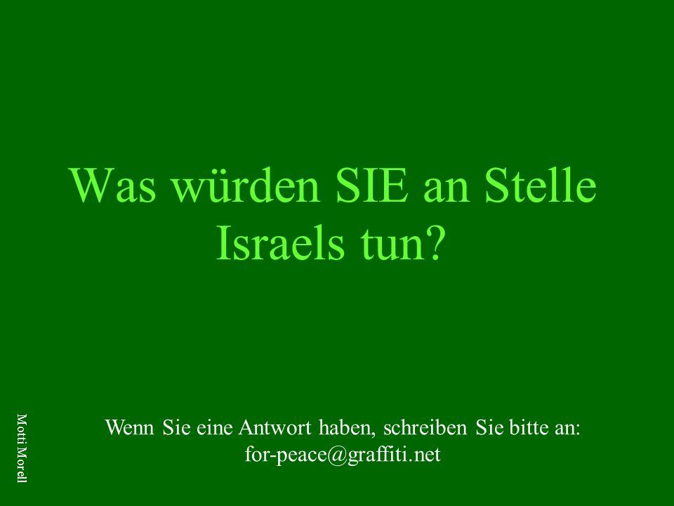 Was würden SIE an Stelle Israels tun.