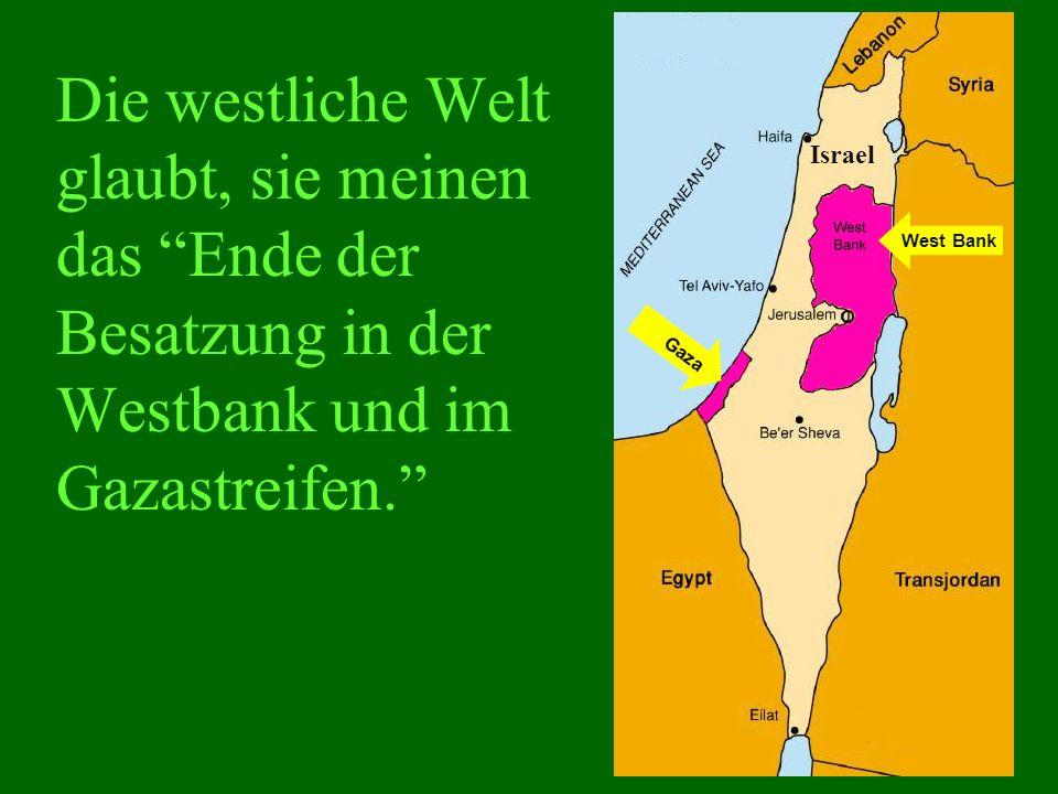 Was die Palästinenser aber wirklich meinen, ist das Ende Israels .