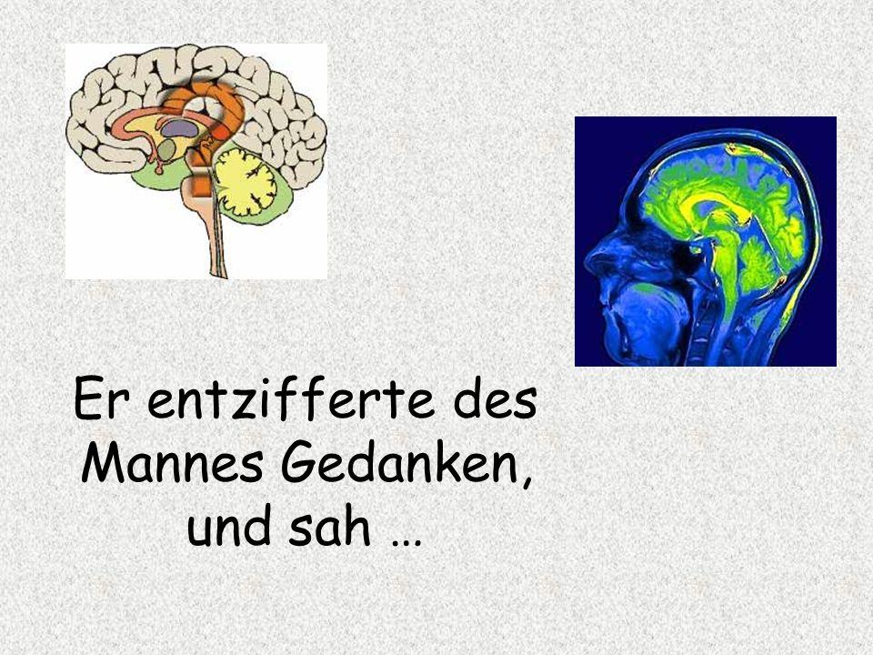 Er entzifferte des Mannes Gedanken, und sah …