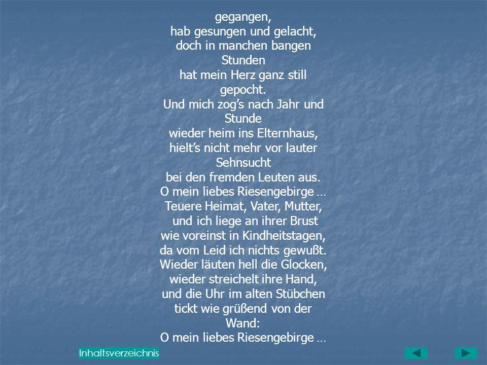 Riesengebirglers Heimatlied Text: Othmar Fiebiger – Melodie: Vinzenz Hampel Blaue Berg, grüne Täler, mitten drin ein Häuschen klein. Herrlich ist dies