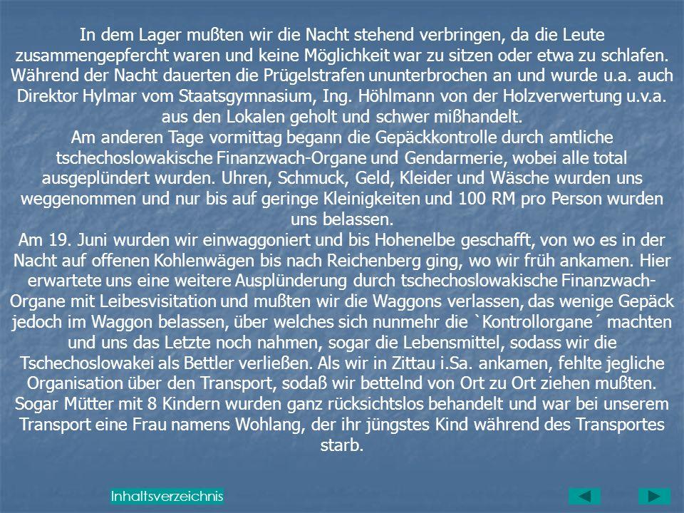 Der ganze Transport war Zeuge, wie Lehrer Fiedler aus Arnau mit der Reitpeitsche ganz unmenschlich geschlagen, mit Fußtritten in die Beine behandelt u