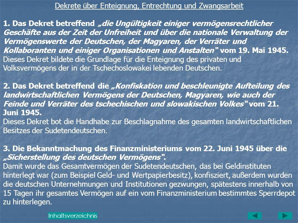 Die totale Enteignung, Rechtlosmachung und Zwangsarbeit wurden durch die Dekrete des Präsidenten der Republik, Staatspräsident Dr. Edvard Beneš, ausge