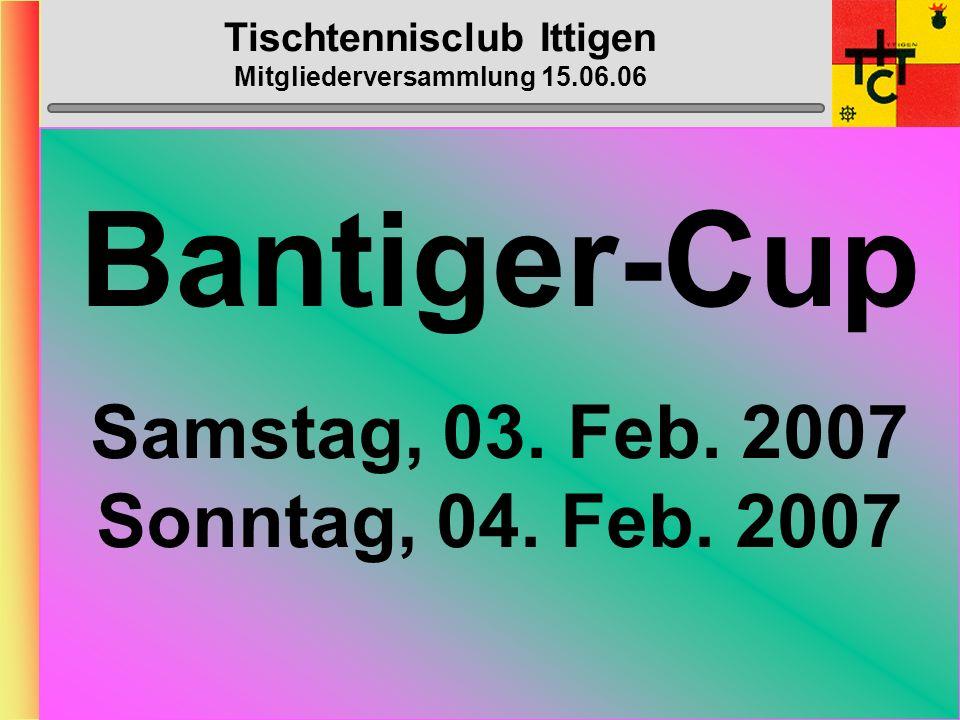 Tischtennisclub Ittigen Mitgliederversammlung 15.06.06 B-Cup-Progr. Samstag, ???. Januar 2007 Büro Heinz Stefan R., Heinz,