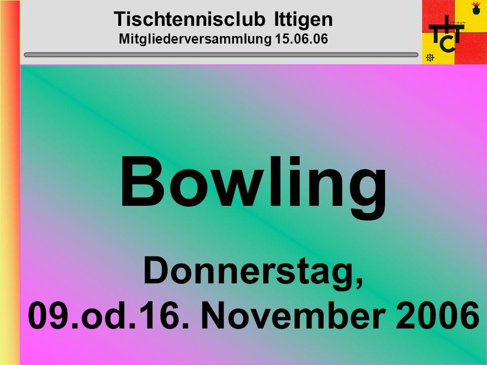 Tischtennisclub Ittigen Mitgliederversammlung 15.06.06 GO-KART Dienstag, ???. August 2006 19h00, Ort
