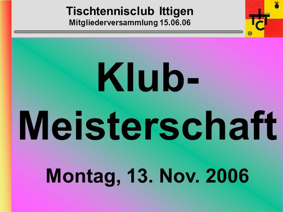 Tischtennisclub Ittigen Mitgliederversammlung 15.06.06 Bowling Donnerstag, 09.od.16. November 2006