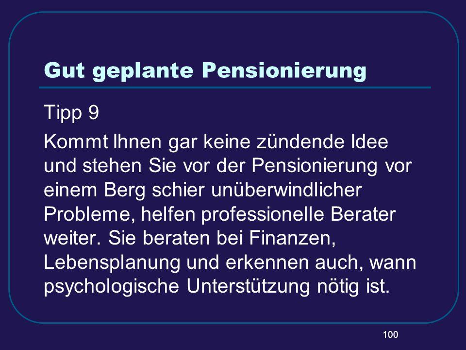 100 Gut geplante Pensionierung Tipp 9 Kommt Ihnen gar keine zündende Idee und stehen Sie vor der Pensionierung vor einem Berg schier unüberwindlicher