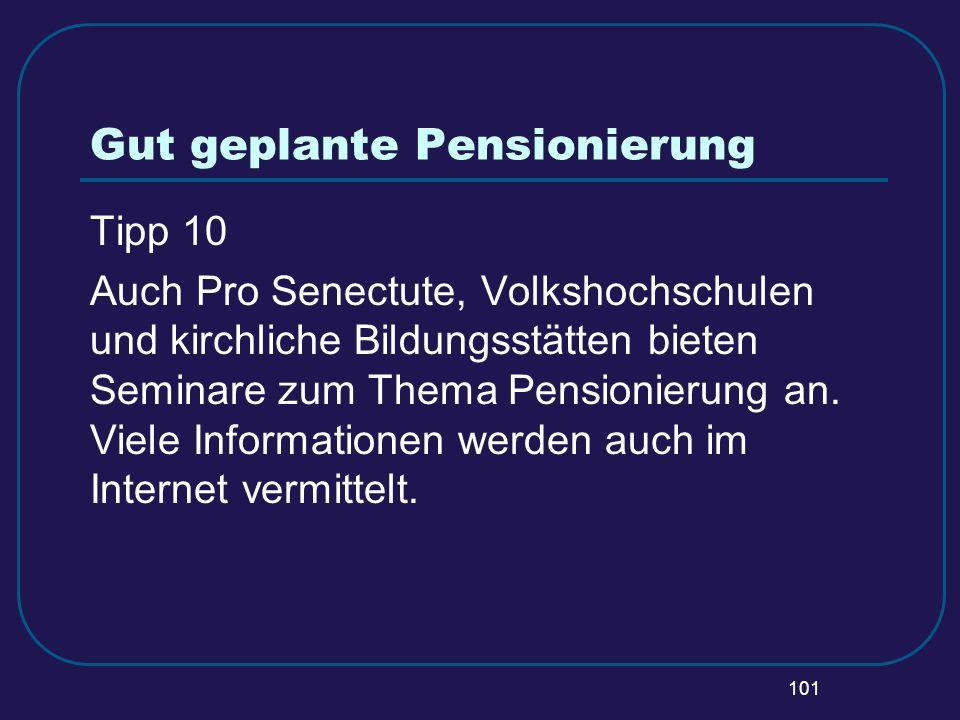101 Gut geplante Pensionierung Tipp 10 Auch Pro Senectute, Volkshochschulen und kirchliche Bildungsstätten bieten Seminare zum Thema Pensionierung an.