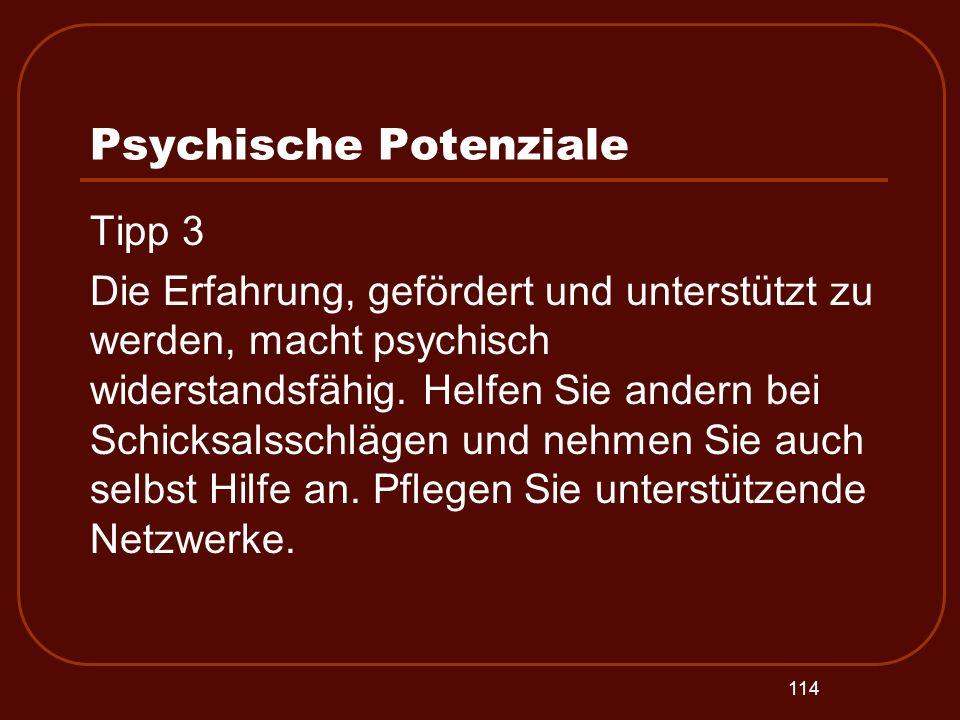114 Psychische Potenziale Tipp 3 Die Erfahrung, gefördert und unterstützt zu werden, macht psychisch widerstandsfähig. Helfen Sie andern bei Schicksal