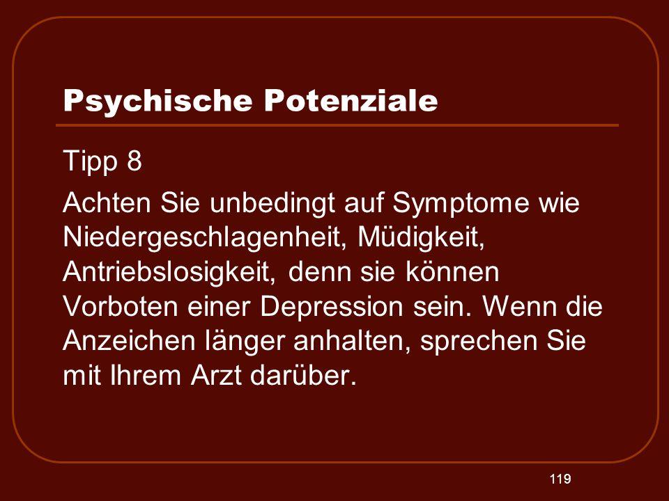 119 Psychische Potenziale Tipp 8 Achten Sie unbedingt auf Symptome wie Niedergeschlagenheit, Müdigkeit, Antriebslosigkeit, denn sie können Vorboten ei