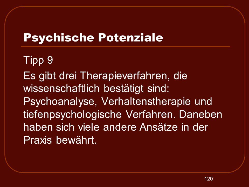 120 Psychische Potenziale Tipp 9 Es gibt drei Therapieverfahren, die wissenschaftlich bestätigt sind: Psychoanalyse, Verhaltenstherapie und tiefenpsyc