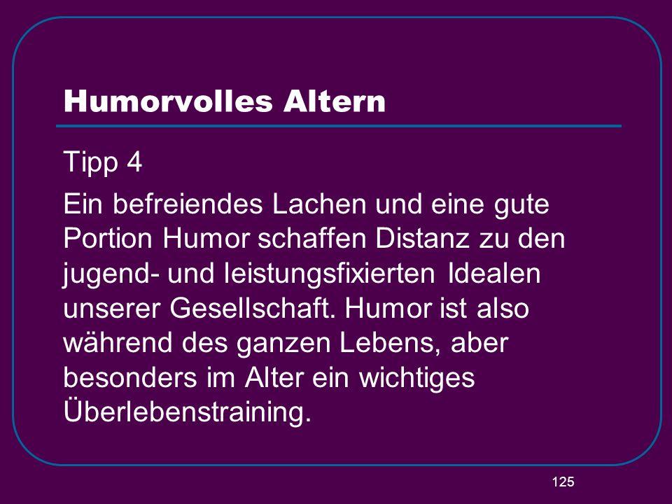 125 Humorvolles Altern Tipp 4 Ein befreiendes Lachen und eine gute Portion Humor schaffen Distanz zu den jugend- und leistungsfixierten Idealen unsere