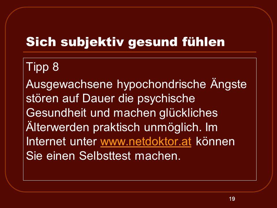 19 Sich subjektiv gesund fühlen Tipp 8 Ausgewachsene hypochondrische Ängste stören auf Dauer die psychische Gesundheit und machen glückliches Älterwer