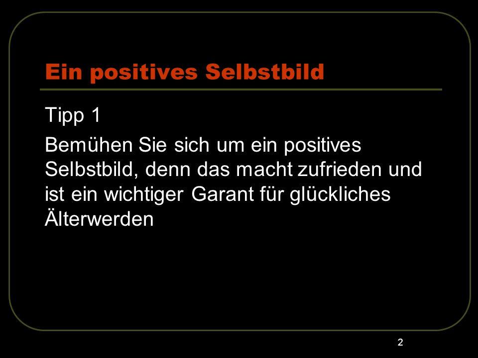 113 Psychische Potenziale Tipp 2 Menschen, die dem Alter auch positive Seiten abgewinnen können, bewältigen Probleme aktiver, gehen auf andere Menschen zu, ergreifen Chancen besser.
