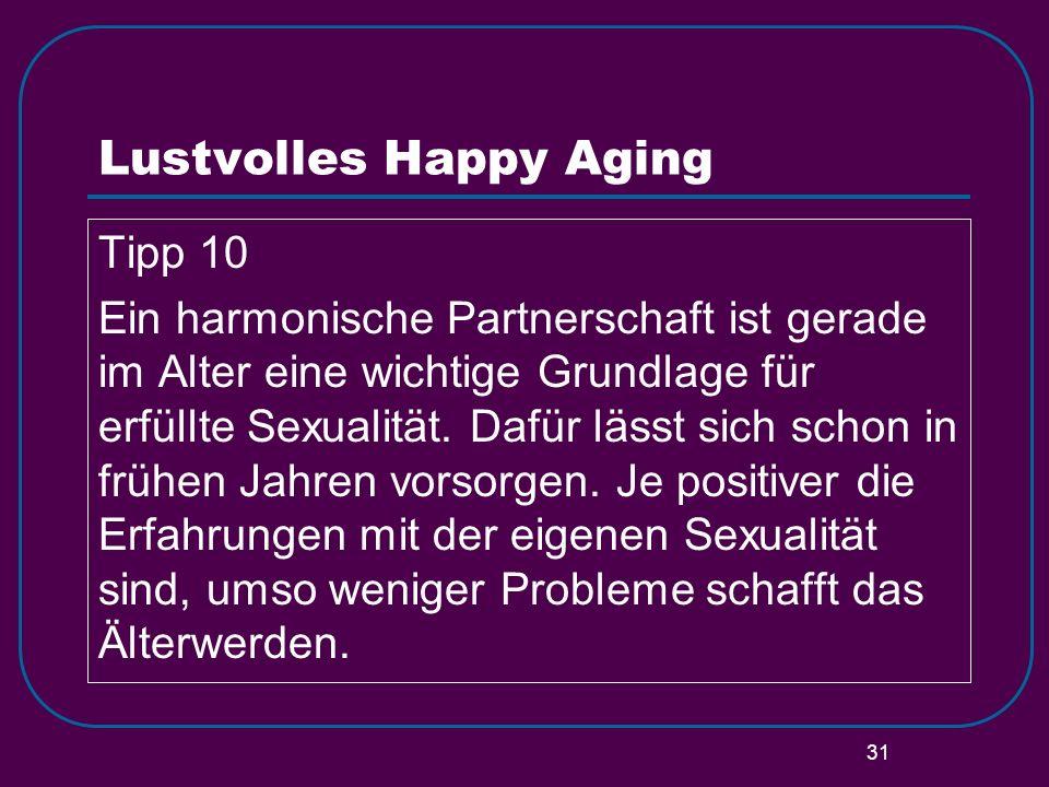 31 Lustvolles Happy Aging Tipp 10 Ein harmonische Partnerschaft ist gerade im Alter eine wichtige Grundlage für erfüllte Sexualität. Dafür lässt sich