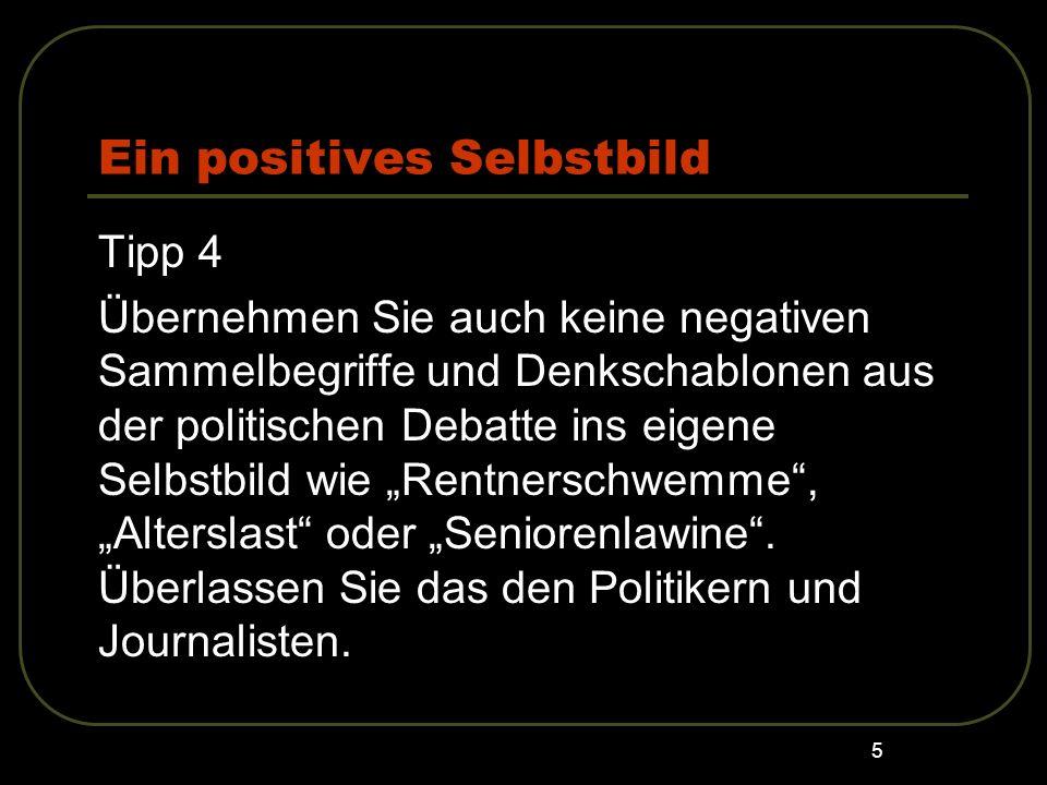 5 Ein positives Selbstbild Tipp 4 Übernehmen Sie auch keine negativen Sammelbegriffe und Denkschablonen aus der politischen Debatte ins eigene Selbstb